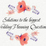 Solutions to the biggest wedding planning questions - 123WeddingCards