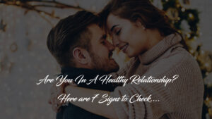 Are You In A Healthy Relationship Here are 7 Signs to Check